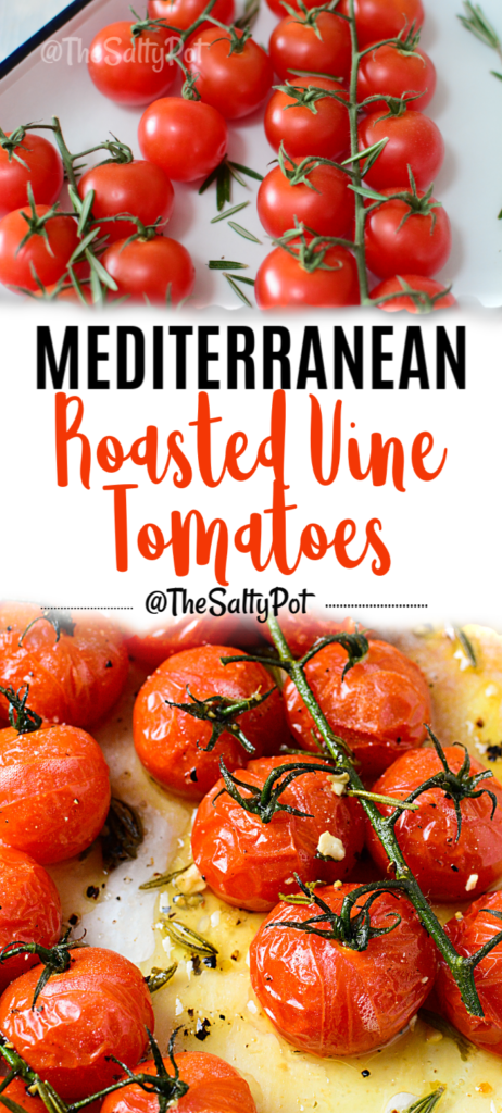 A long vertical Pinterest pin where the top is an image of fresh vine tomatoes, bottom image is roasted vine tomatoes in white baking dish with oil and seasoning around it. At the middle is the title: Mediterranean Roasted Vine Tomatoes and @thesaltypot below the title